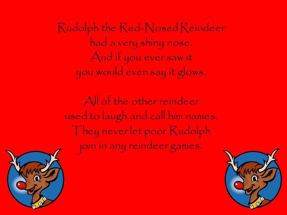 Rudolph the Red-Nosed Reindeer had a very shiny nose.