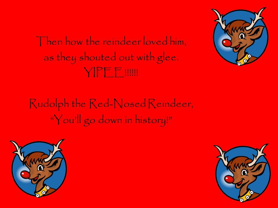 Then how the reindeer loved him, as they shouted out with glee.