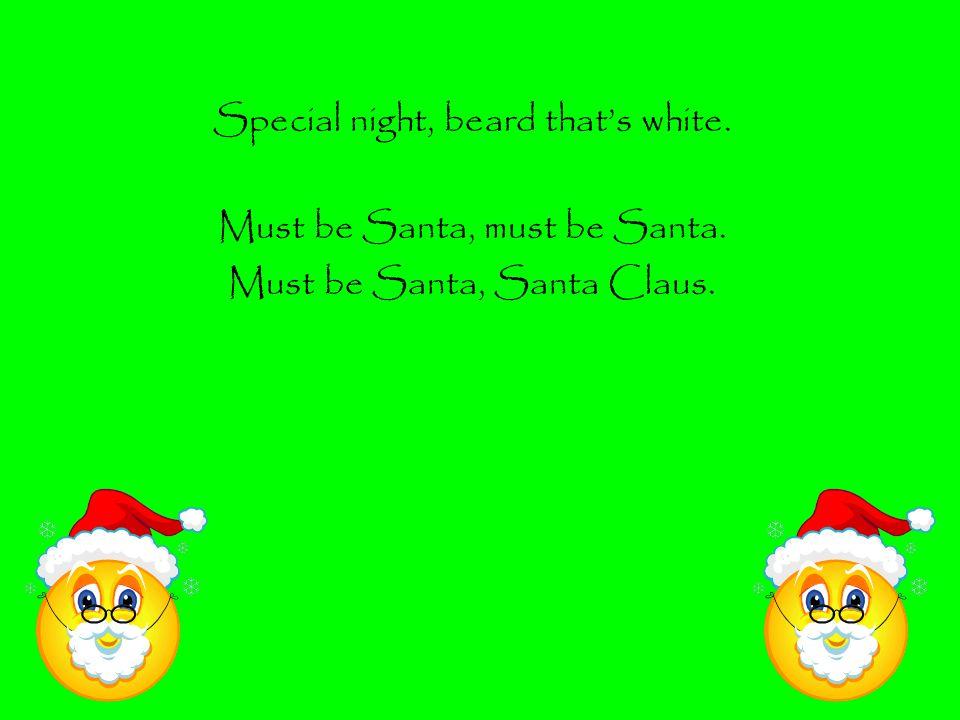 Special night, beard that's white. Must be Santa, must be Santa.