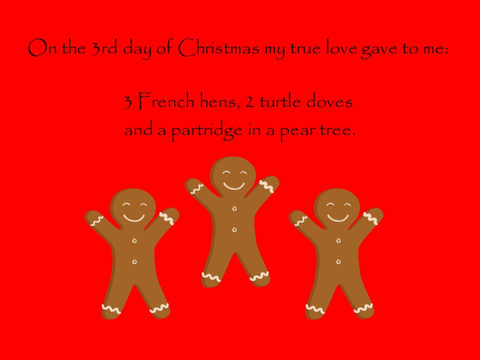 On the 3rd day of Christmas my true love gave to me: