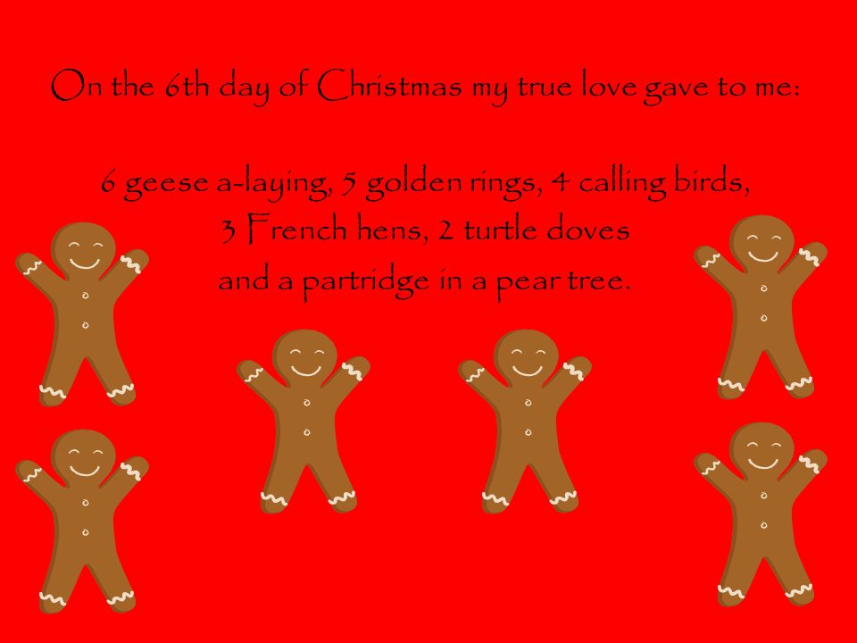 On the 6th day of Christmas my true love gave to me: