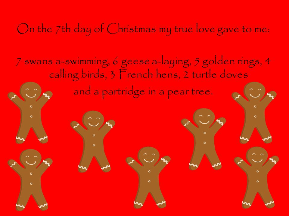 On the 7th day of Christmas my true love gave to me: