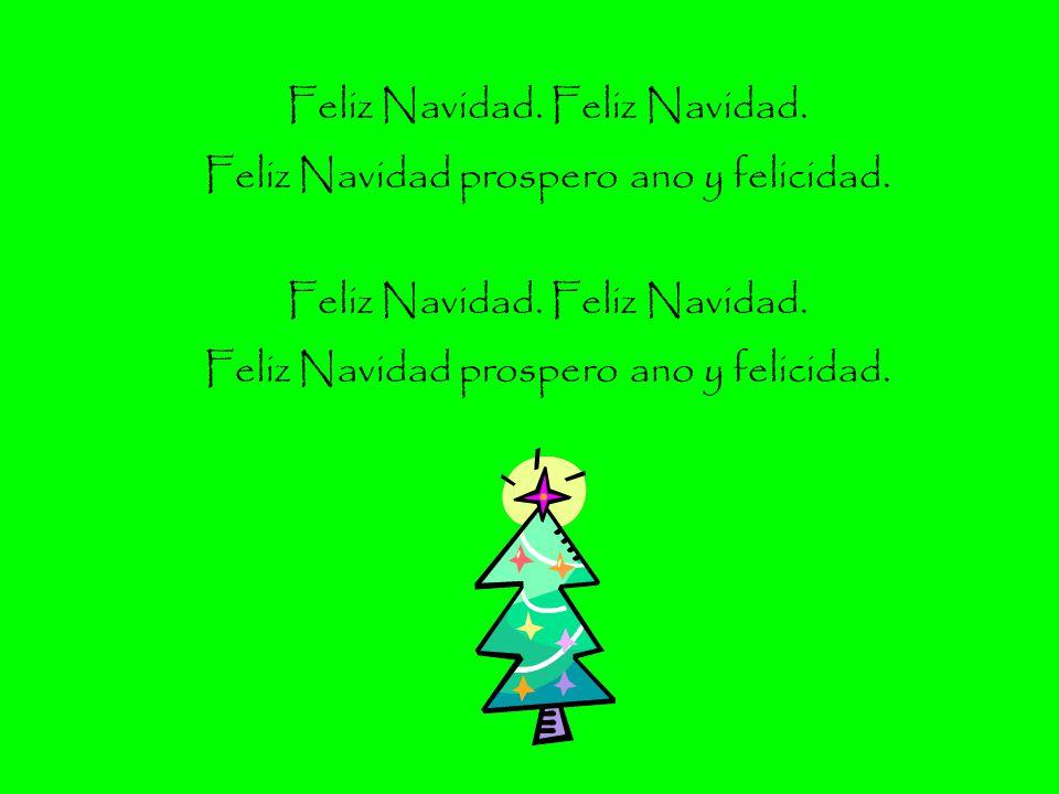 Feliz Navidad. Feliz Navidad. Feliz Navidad prospero ano y felicidad.