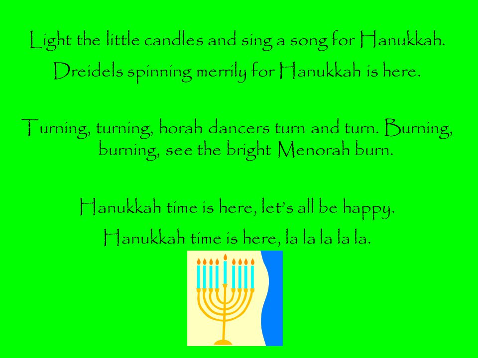 Light the little candles and sing a song for Hanukkah.