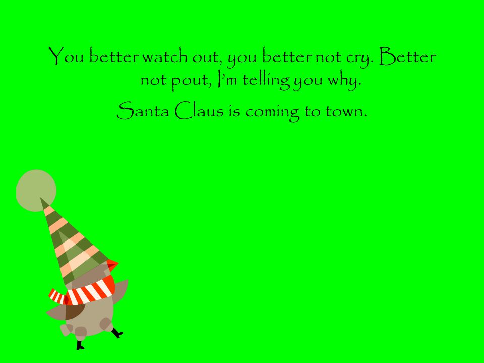 Santa Claus is coming to town.