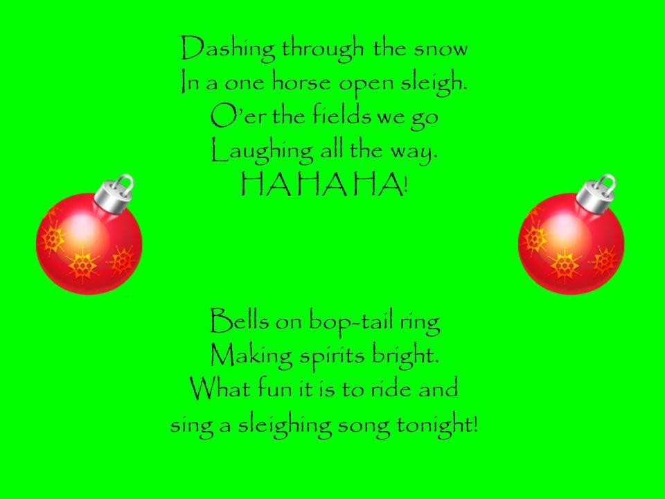 Dashing through the snow In a one horse open sleigh.