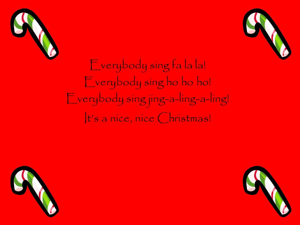 Everybody sing jing-a-ling-a-ling! It's a nice, nice Christmas!