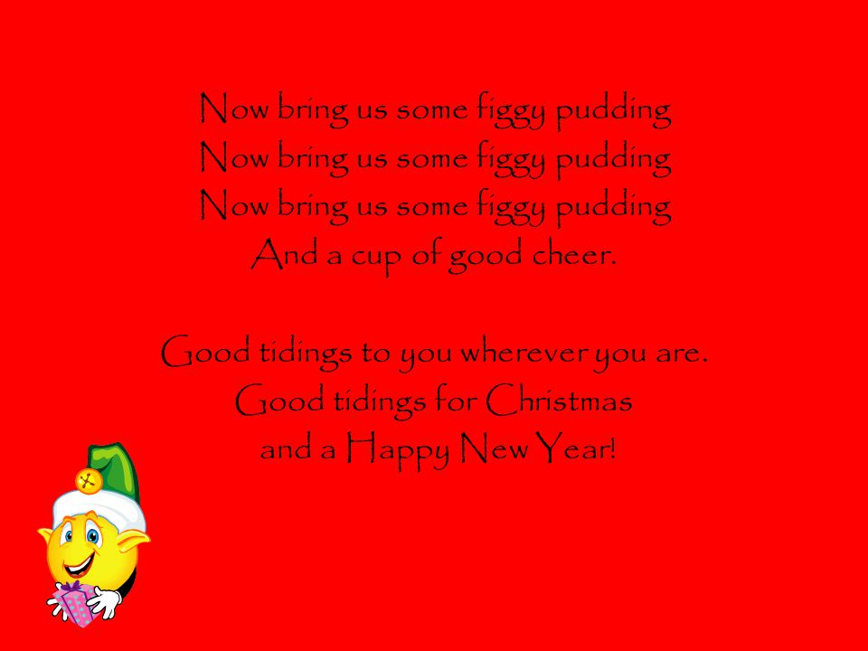 Now bring us some figgy pudding