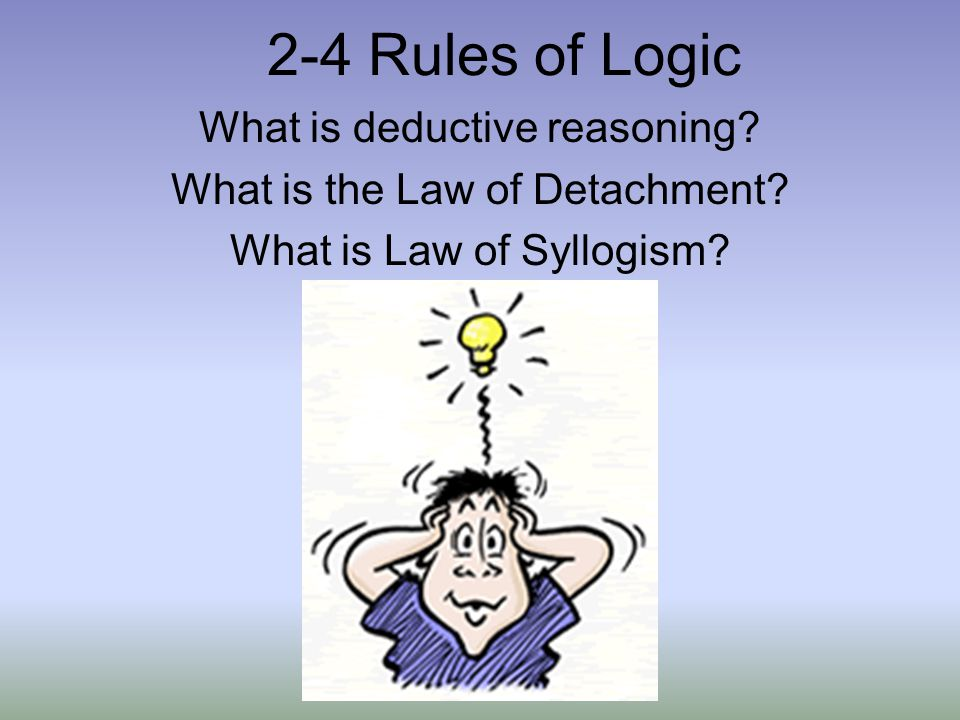 2-4 Rules of Logic What is deductive reasoning