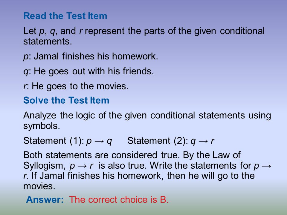 Read the Test Item Let p, q, and r represent the parts of the given conditional statements. p: Jamal finishes his homework.