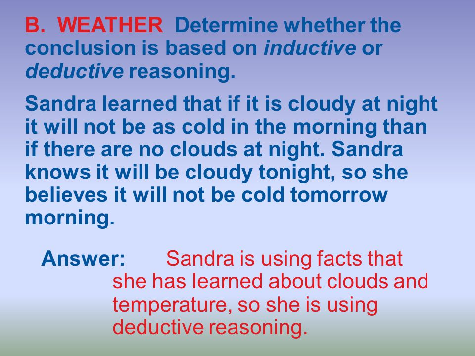 B. WEATHER Determine whether the conclusion is based on inductive or deductive reasoning.