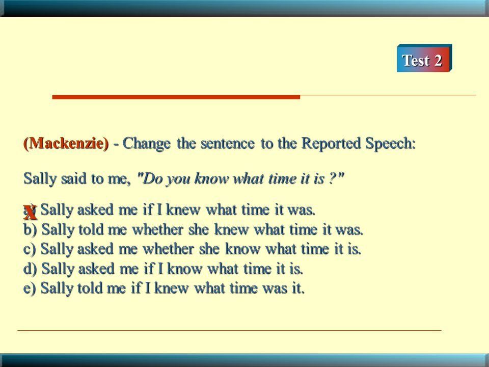 x Test 2 (Mackenzie) - Change the sentence to the Reported Speech: