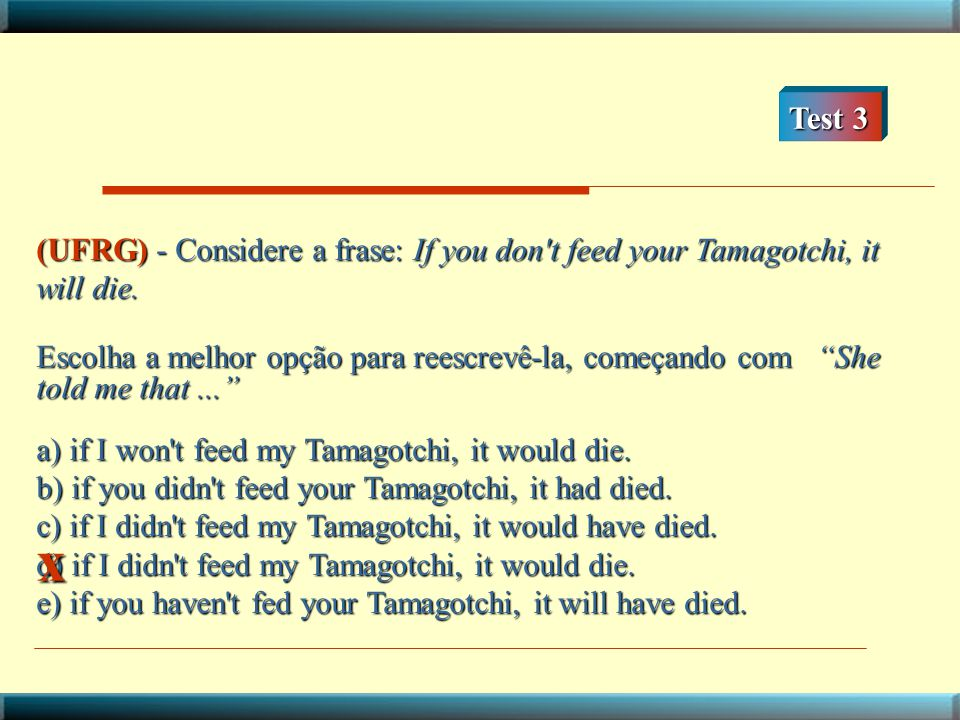 Test 3 (UFRG) - Considere a frase: If you don t feed your Tamagotchi, it will die.