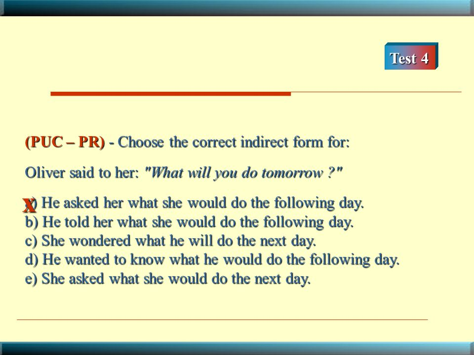 x Test 4 (PUC – PR) - Choose the correct indirect form for: