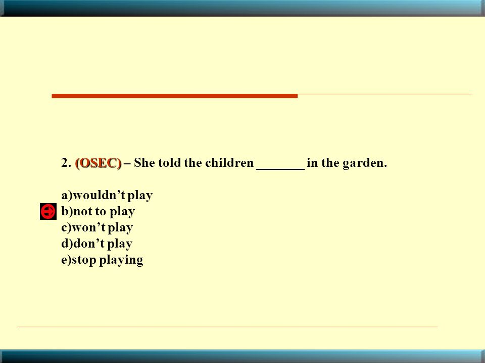 2. (OSEC) – She told the children _______ in the garden.