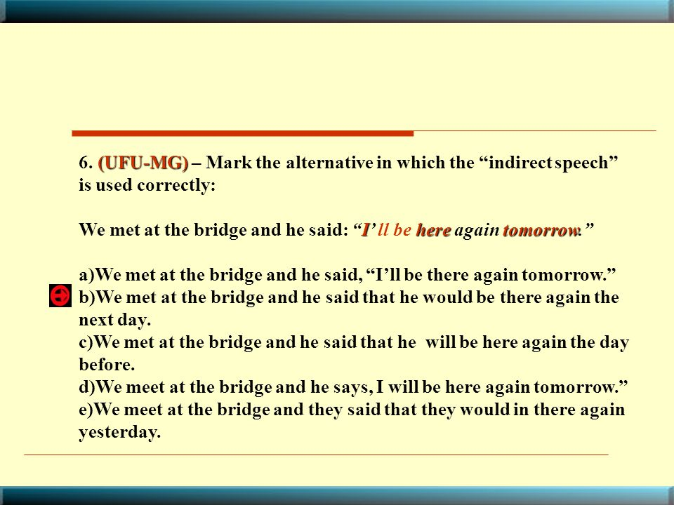 6. (UFU-MG) – Mark the alternative in which the indirect speech is used correctly: