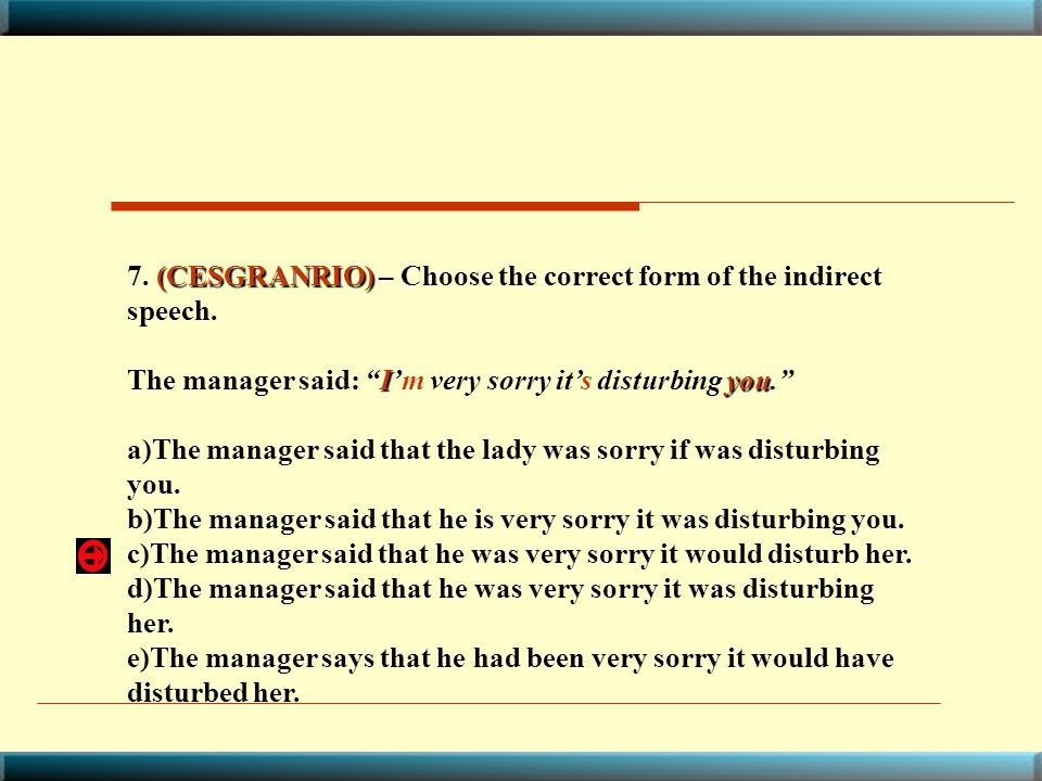 7. (CESGRANRIO) – Choose the correct form of the indirect speech.