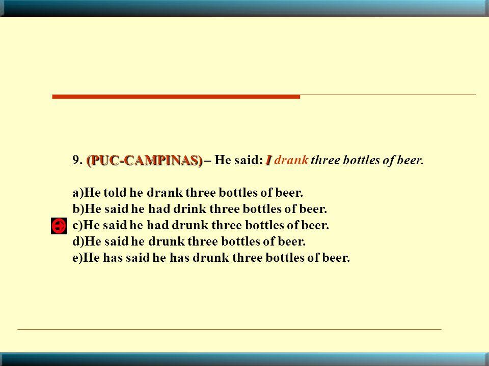 9. (PUC-CAMPINAS) – He said: I drank three bottles of beer.