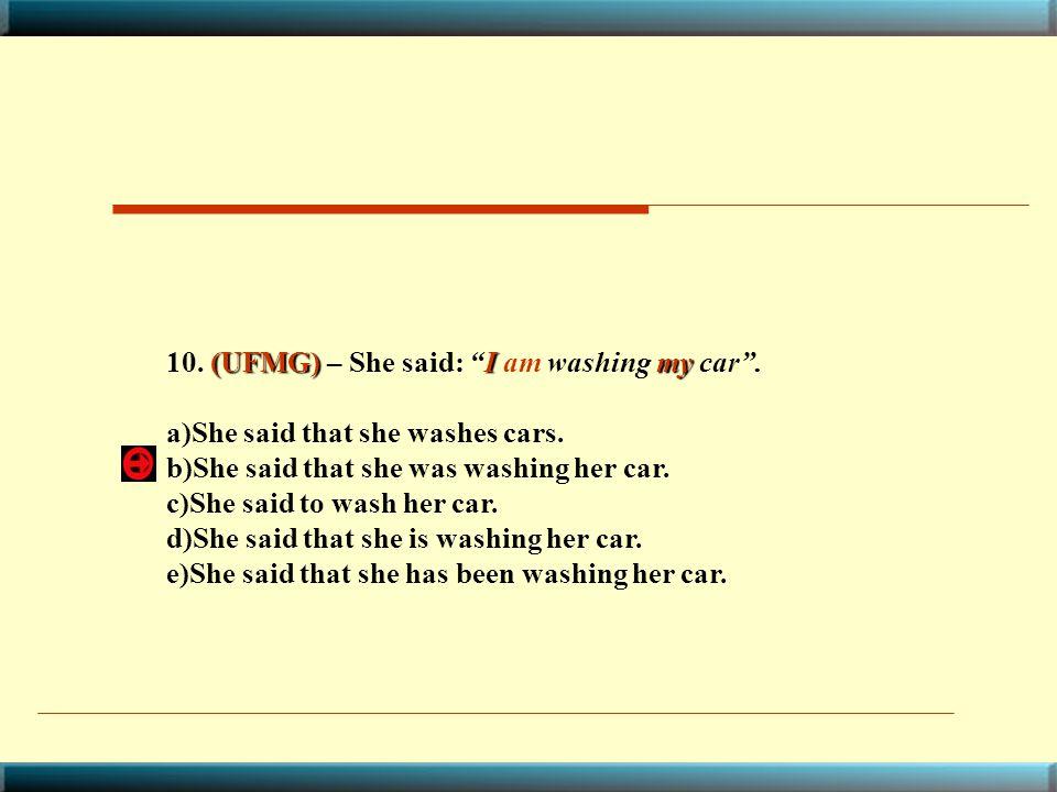 10. (UFMG) – She said: I am washing my car .