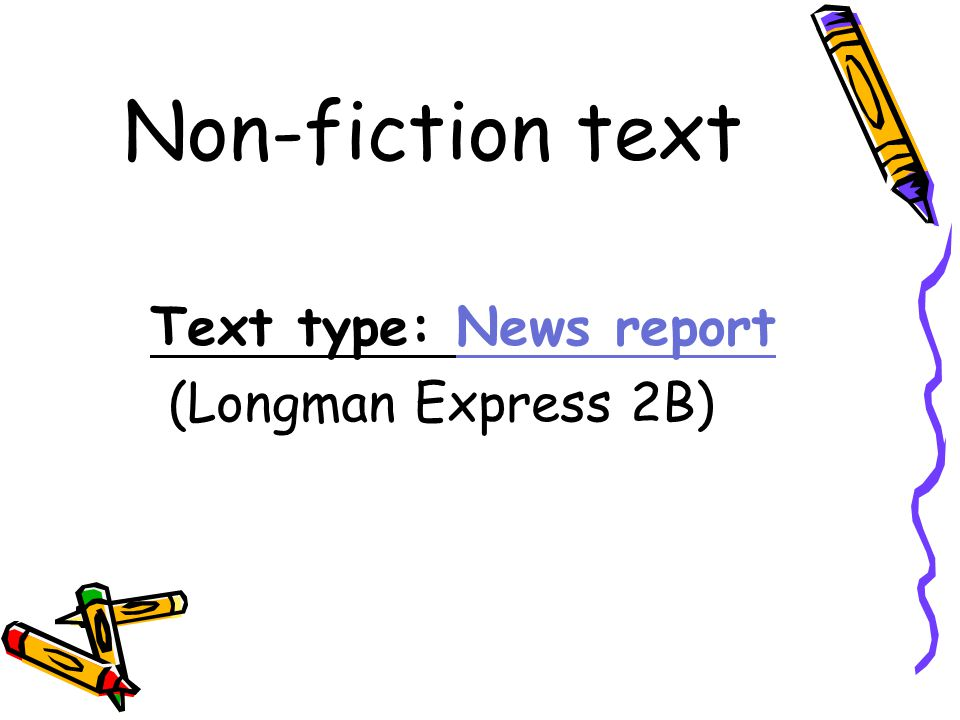 Non-fiction text Text type: News report (Longman Express 2B)