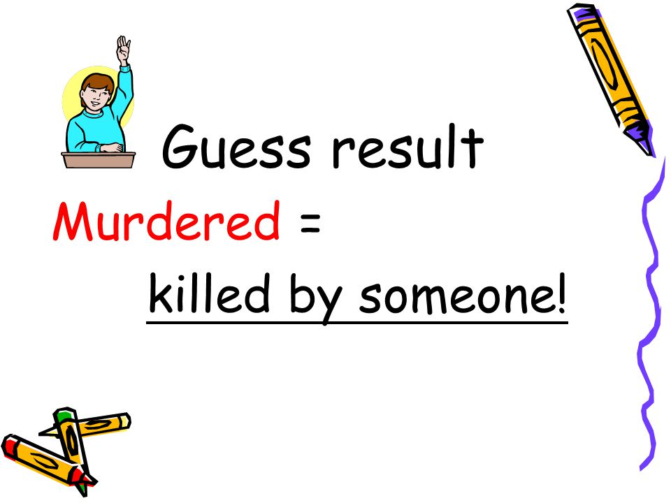 Guess result Murdered = killed by someone!