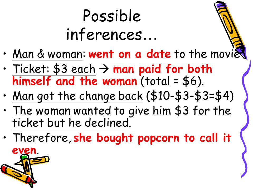 Possible inferences… Man & woman: went on a date to the movie