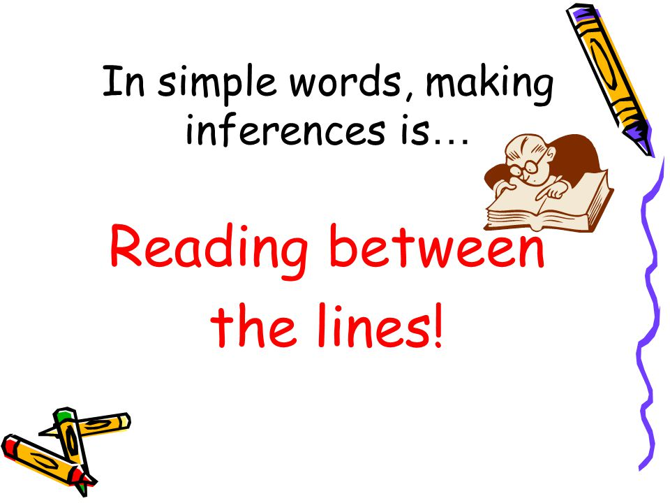 In simple words, making inferences is…