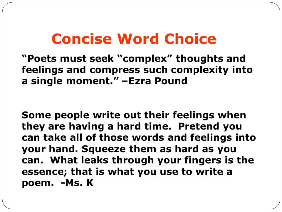 Concise Word Choice Poets must seek complex thoughts and feelings and compress such complexity into a single moment. –Ezra Pound.
