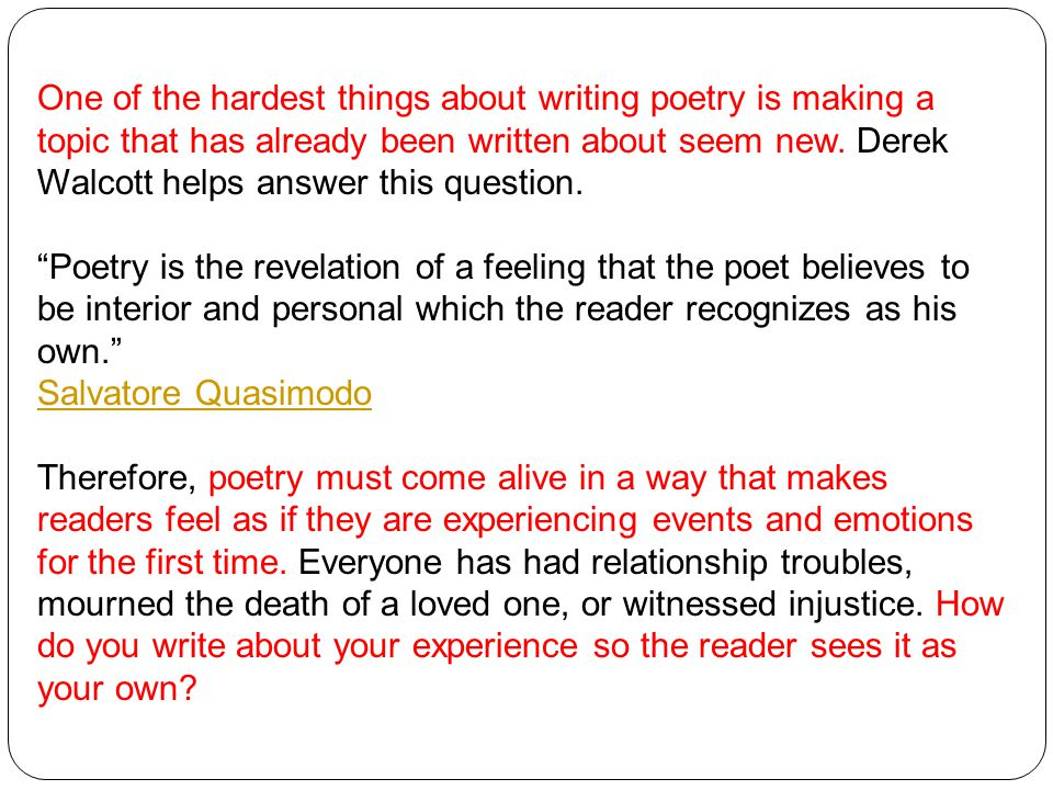 One of the hardest things about writing poetry is making a topic that has already been written about seem new. Derek Walcott helps answer this question.