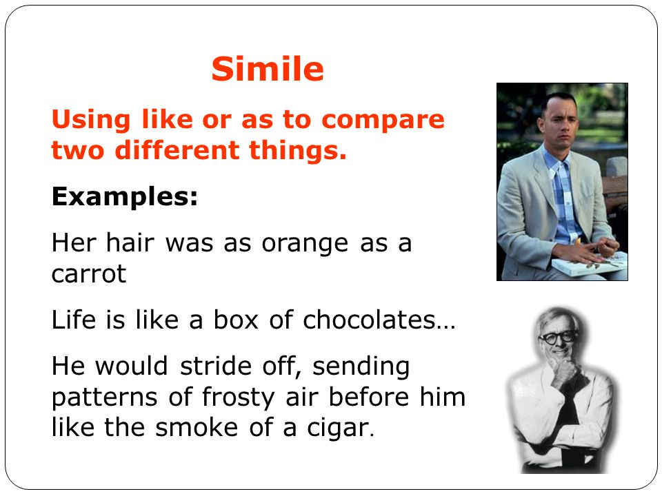 Simile Using like or as to compare two different things. Examples: