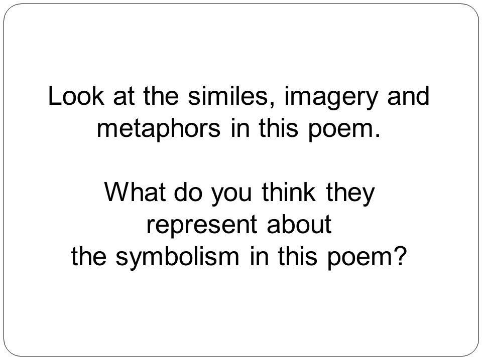 Look at the similes, imagery and metaphors in this poem.