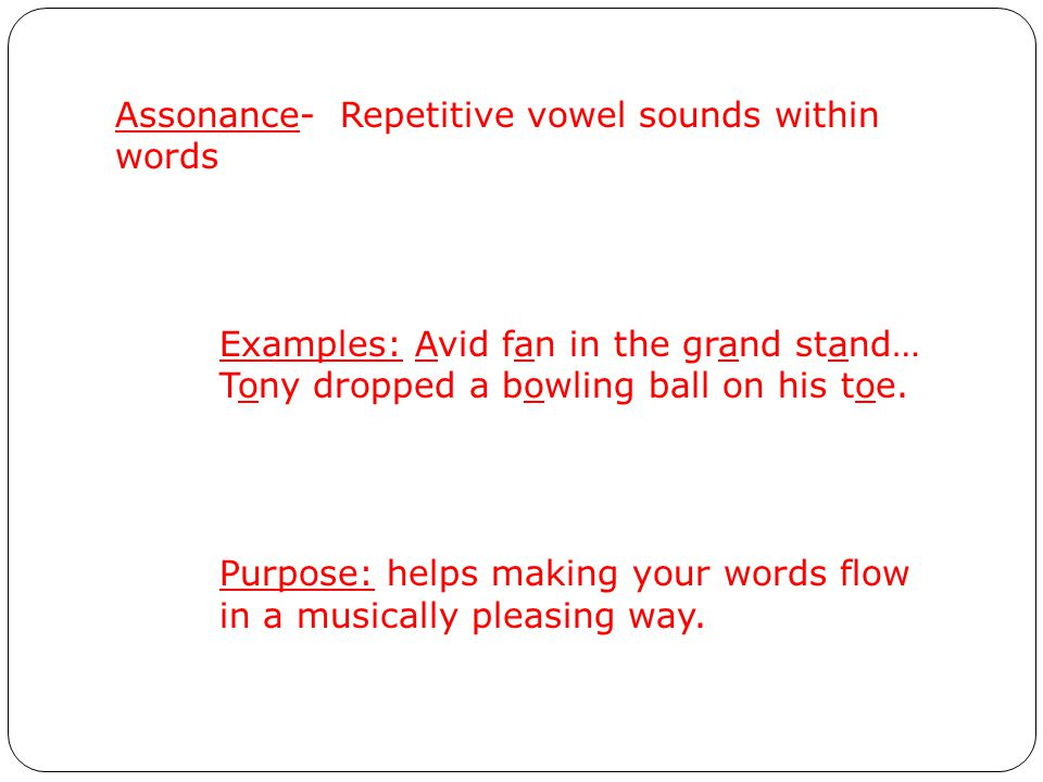 Assonance- Repetitive vowel sounds within words