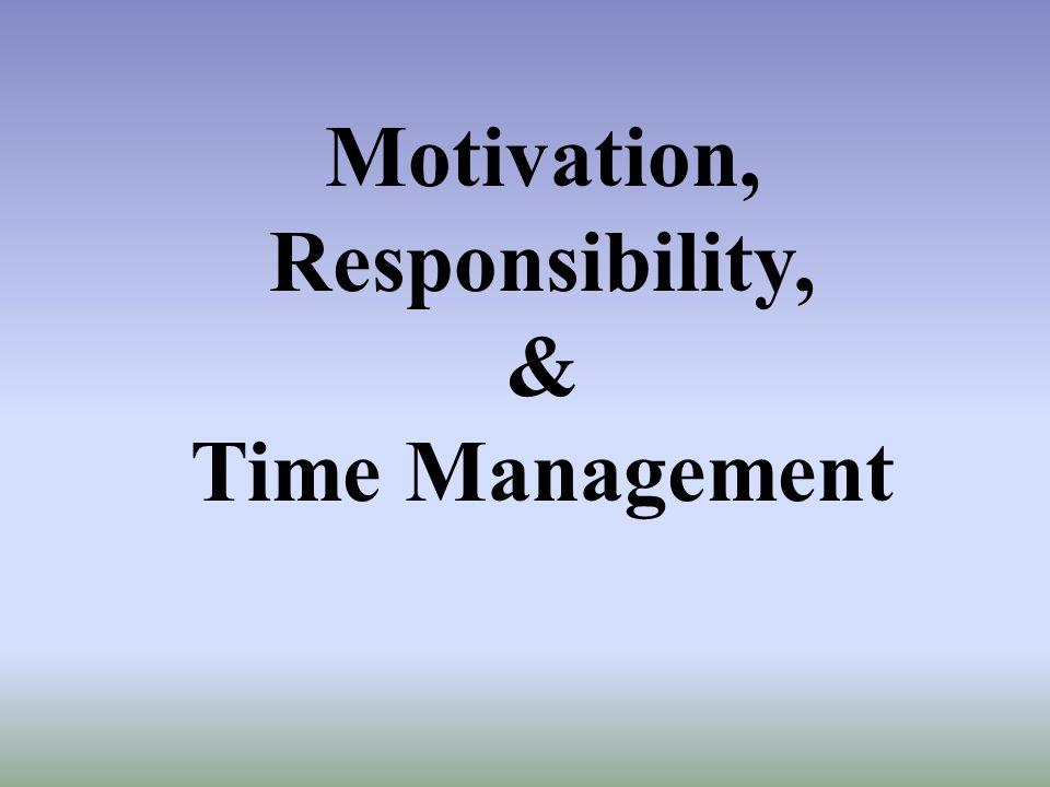 Motivation, Responsibility,