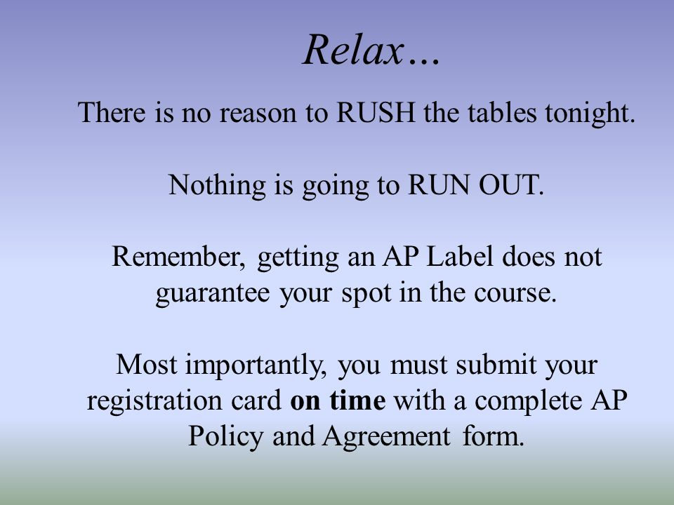 Relax… There is no reason to RUSH the tables tonight.