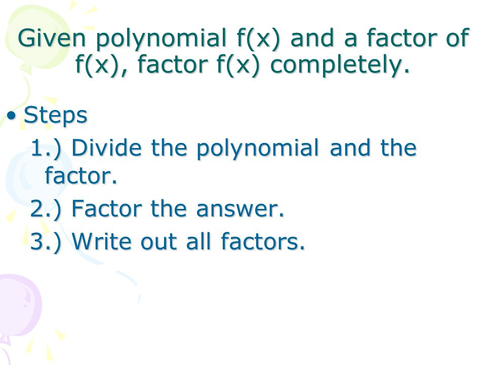 Given polynomial f(x) and a factor of f(x), factor f(x) completely.