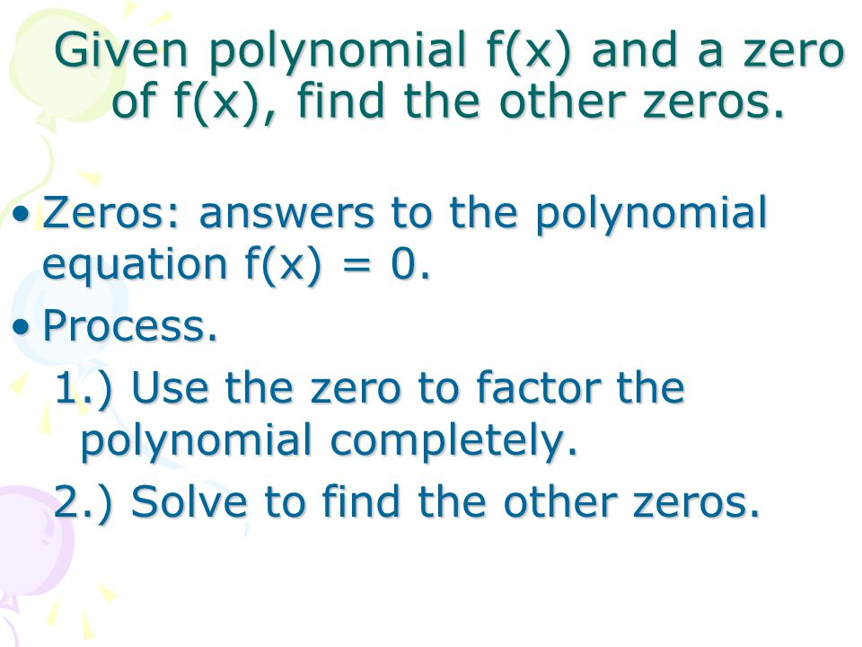 Given polynomial f(x) and a zero of f(x), find the other zeros.