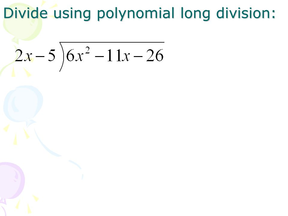 Divide using polynomial long division: