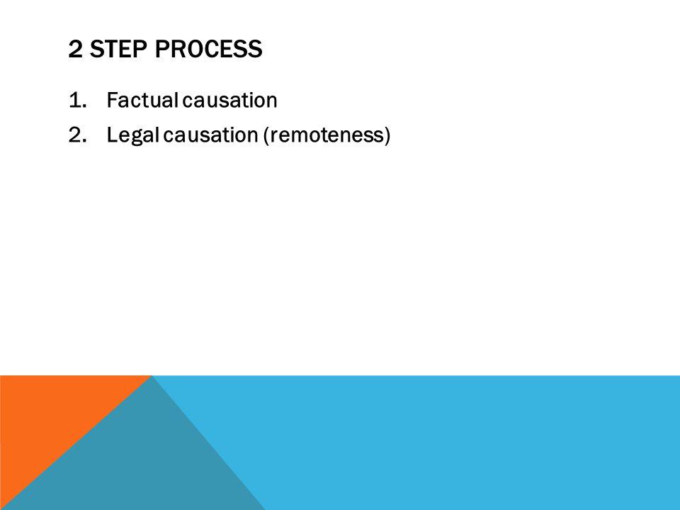 2 step process Factual causation Legal causation (remoteness)