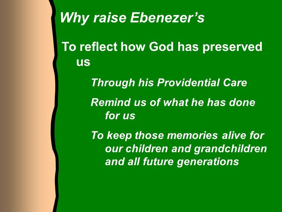 Why raise Ebenezer's To reflect how God has preserved us