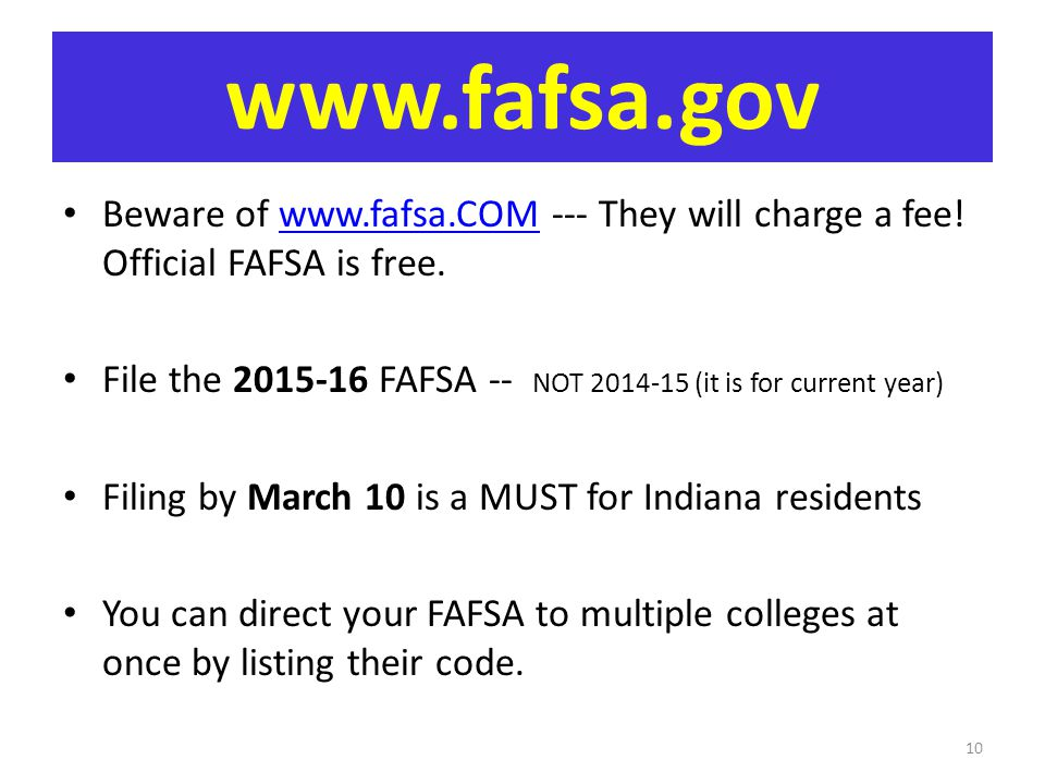 www.fafsa.gov Beware of www.fafsa.COM --- They will charge a fee! Official FAFSA is free.