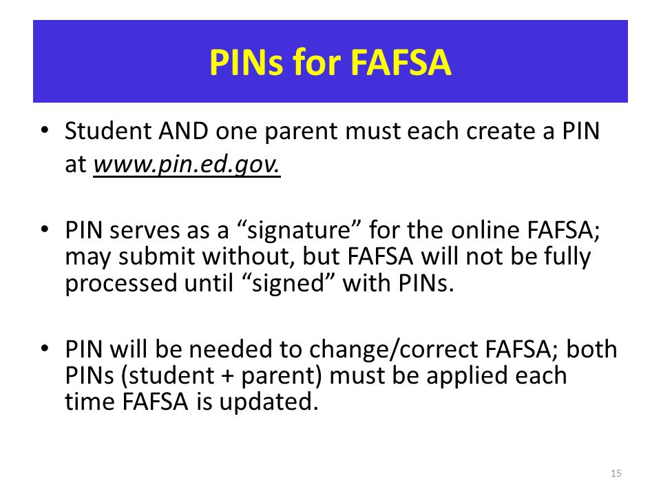 PINs for FAFSA Student AND one parent must each create a PIN