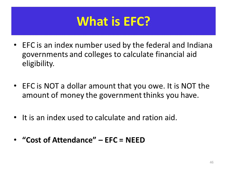 What is EFC EFC is an index number used by the federal and Indiana governments and colleges to calculate financial aid eligibility.