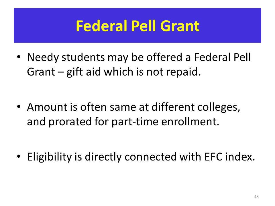 Federal Pell Grant Needy students may be offered a Federal Pell Grant – gift aid which is not repaid.