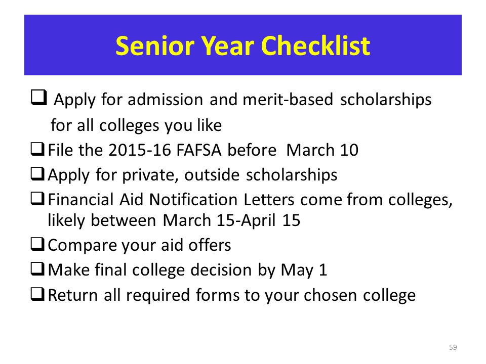 Senior Year Checklist Apply for admission and merit-based scholarships