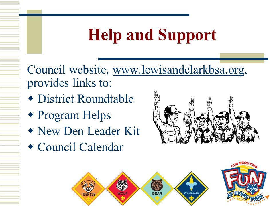 Help and Support Council website, www.lewisandclarkbsa.org, provides links to: District Roundtable.