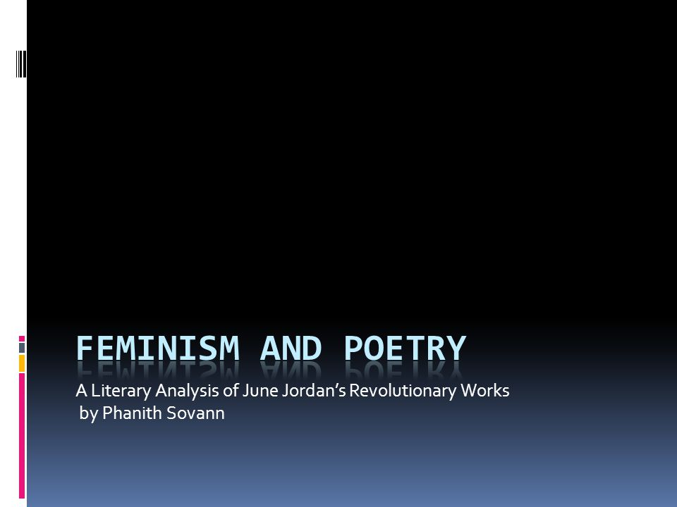 Feminism and Poetry A Literary Analysis of June Jordan's Revolutionary Works by Phanith Sovann