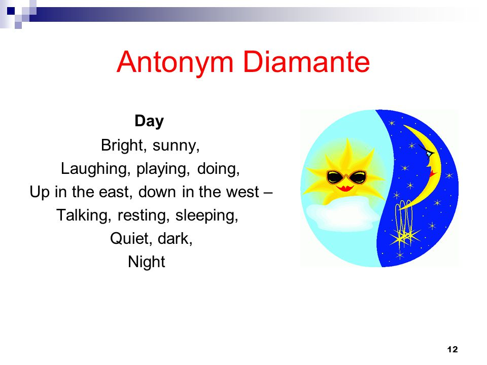 Antonym Diamante Day Bright, sunny, Laughing, playing, doing,