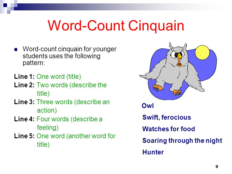 Word-Count Cinquain Word-count cinquain for younger students uses the following pattern: Line 1: One word (title)