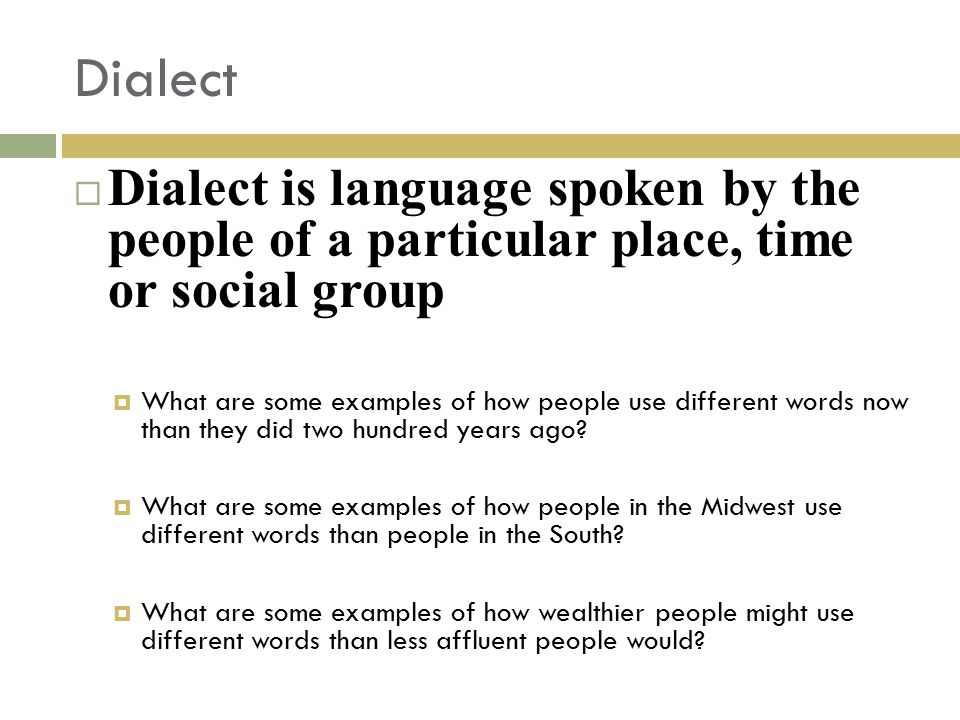 Dialect Dialect is language spoken by the people of a particular place, time or social group.