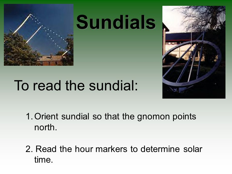 Sundials To read the sundial: